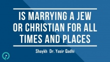 Is Marrying A Jew Or Christian For All Times And Places - Shaykh Dr. Yasir Qadhi