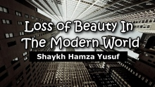 Loss of Beauty In The Modern World - Shaykh Hamza Yusuf