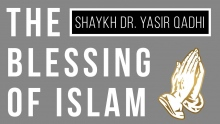 The Blessing of Islam: A Message to 'Born Muslims' - Shaykh Dr. Yasir Qadhi