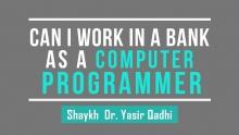 Can I Work In A Bank As A Computer Programmer? - Shaykh Dr. Yasir Qadhi