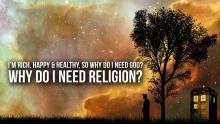 I'm Rich, Happy & Healthy, So Why Do I Need Religion?