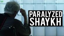 THE PARALYZED SHAYKH (Powerful Story)