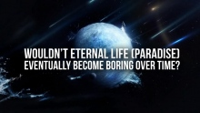 Wouldn't Eternal Life in Paradise Be Boring?