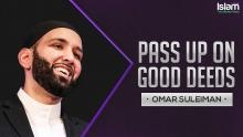 Pass up on good deeds || Omar Suleiman 2018
