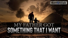 My Father Got Something That I Want - Emotional Story