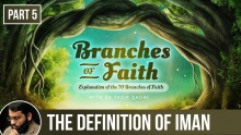 The Branches of Faith (Ramadan 2018 - Part 5): The Definition of Iman - Shaykh Dr. Yasir Qadhi