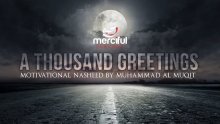 A THOUSAND GREETINGS - MOTIVATIONAL NASHEED - MUHAMMAD AL MUQIT