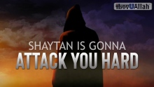 Shaytan Is Gonna Attack You Hard - Be Ready