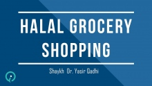 What Are The Main Things I Should Look When Grocery Shopping? - Shaykh Dr. Yasir Qadhi