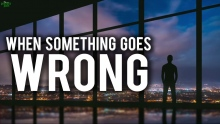 DO THIS WHEN SOMETHING GOES WRONG IN LIFE