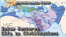 Islam Restores Life to Civilisations - Shaykh Hamza Yusuf