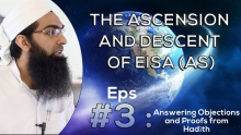 The Ascension and Descent of Eisa (AS) - Episode 3: Answering Objections and Proofs from Hadīth