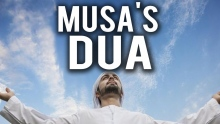 THE DUA THAT CHANGED MUSA (AS) LIFE