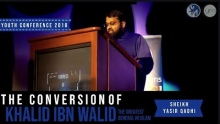 The Conversion Of Khalid Ibn Walid - Sh.Yasir Qadhi | #YC2K18
