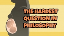 The hardest questions in philosophy