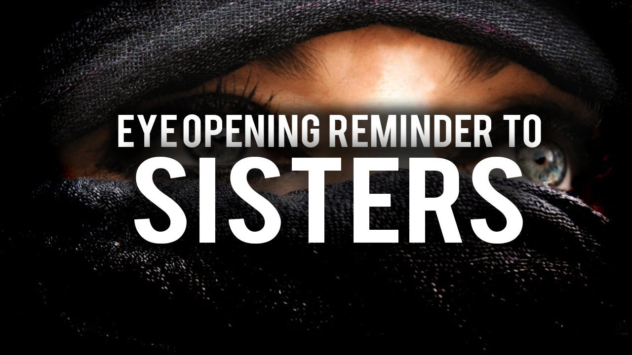 AN EYEOPENING REMINDER TO SISTERS ALL OVER THE WORLD
