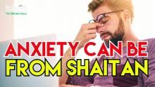 Anxiety can be from Shaitan | Yasir Qadhi