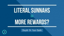 Do I Get More Reward For Following Literal Sunnahs of The Prophet | Shaykh Dr. Yasir Qadhi
