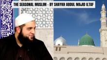 [FULL BAYAN] THE SEASONAL MUSLIM - Shaykh Abdul Majid Iltaf