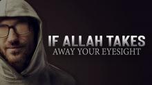 If Allah Takes Away Your Eyesight
