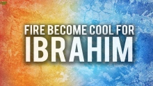 O FIRE BECOME COOL FOR IBRAHIM! (STORIES FROM THE QURAN)