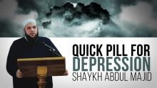 QUICK PILL FOR DEPRESSION - SHAYKH ABDUL MAJID