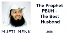 The Prophet PBUH - The Best Husband - Mufti Ismail Menk