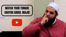 Watch Your Tongue - Shaykh Abdul Majid