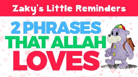 ALLAH Loves these 2 Phrases - Zaky's Little Reminder