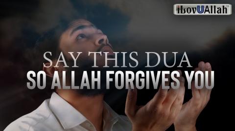 SAY THIS DUA SO ALLAH FORGIVES YOU