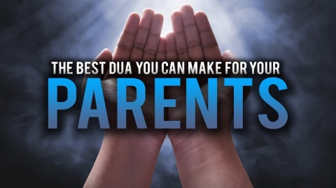 THE BEST DUA YOU CAN EVER MAKE FOR YOUR PARENTS