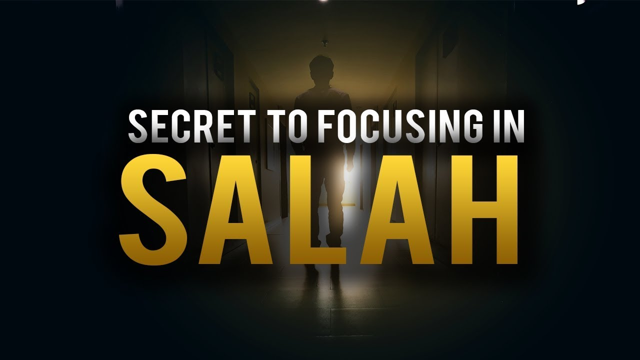 THE SECRET TO FOCUSING PROPERLY (KHUSHOO) IN SALAH