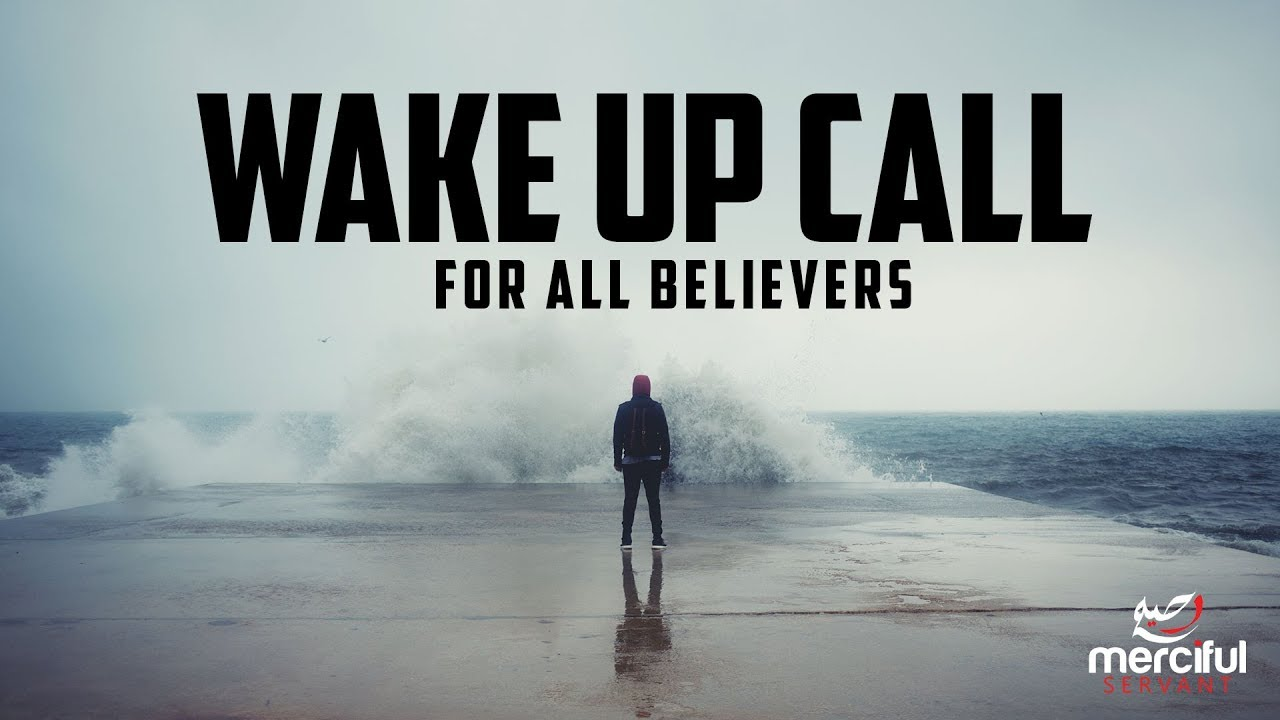A WAKE UP CALL FOR ALL BELIEVERS IN THE WORLD