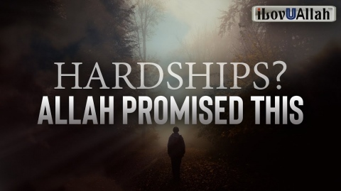 HARDSHIPS? ALLAH PROMISED THIS