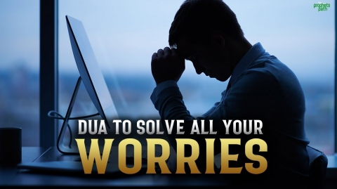 DUA TO REMOVE ALL YOUR STRESS & WORRIES