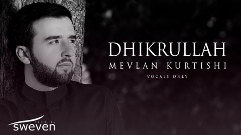 Mevlan Kurtishi – Dhikrullah | مولانا - ذكر الله  (Vocals Only | بدون موسيقى)
