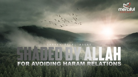 SHADED BY ALLAH FOR AVOIDING HARAM RELATIONS