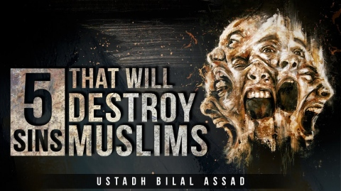 [POWERFUL] 5 Sins That Will Destroy Muslims - Bilal Assad