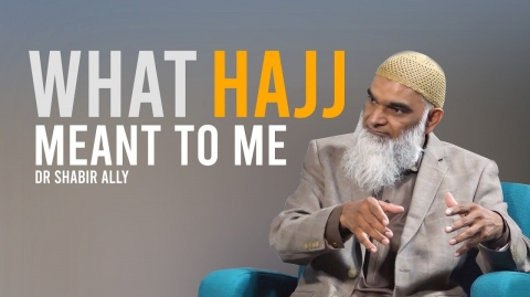 What Hajj Meant to Me | Dr. Shabir Ally