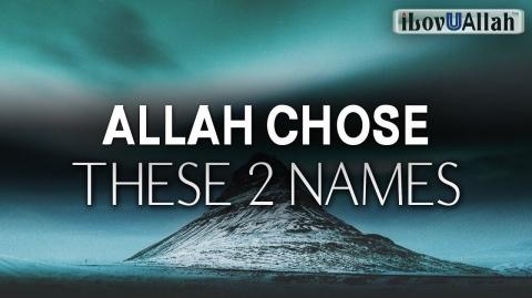 ALLAH CHOSE THESE 2 NAMES