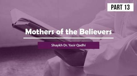 Mothers of the Believers(Pt 13): Juwayriya Bint Al-Harith & Umm Habiba (Ramla) | Shaykh Yasir Qadhi