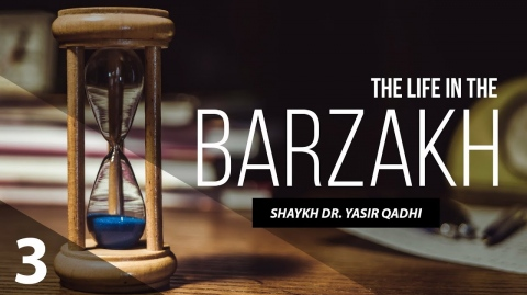 The Life in The Barzakh #3: The Angel of Death &  The Trial of The Grave | Shaykh Dr. Yasir Qadhi