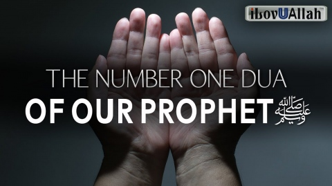 THE NUMBER ONE DUA OF OUR PROPHET ﷺ