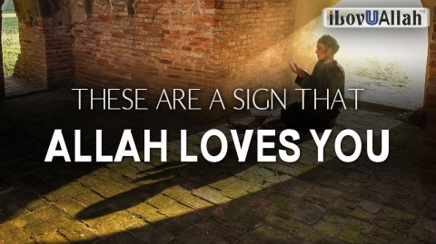 THESE ARE A SIGN THAT ALLAH LOVES YOU