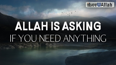 ALLAH IS ASKING IF YOU NEED ANYTHING