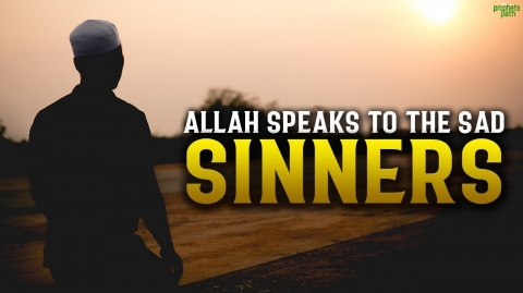 ALLAH SPEAKS TO THE SAD SINNER