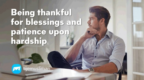 Being thankful for blessings and patience upon hardship