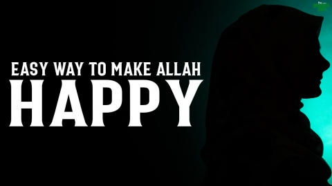 EASIEST WAY TO MAKE ALLAH HAPPY