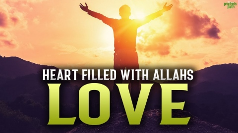 HEARTS THAT ARE FILLED WITH THE LOVE OF ALLAH