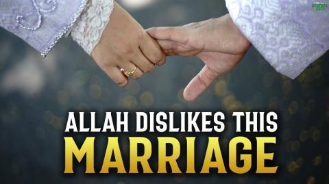 MARRIAGE THAT ALLAH DISLIKES